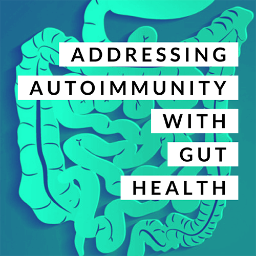 Addressing Autoimmunity with Gut Health